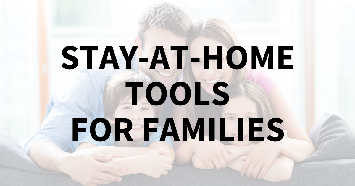 Stay-at-Home Tools for Families