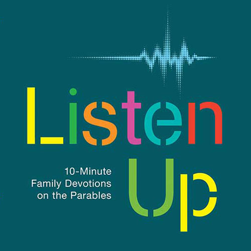 Listen Up: Ten-Minute Family Devotions on the Parables